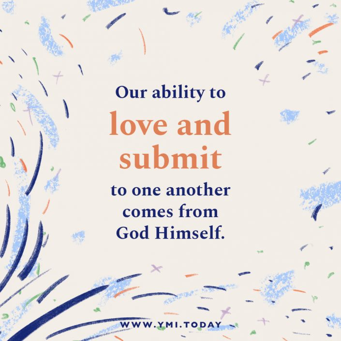 Our ability to love and submit to one another comes from God Himself.