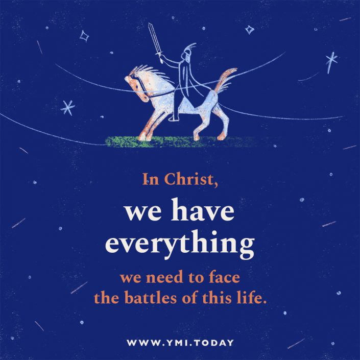 In Christ, we have everything we need to face the battles of this life.